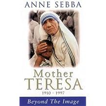 Mother Teresa: Beyond the Image
