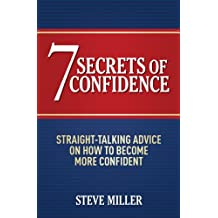 7 Secrets of Confidence: Straight-talking advice on how to become more confident (English Edition)