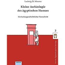 Kleine Archäologie des ägyptischen Humors: Ein kulturgeschichtlicher Testschnitt (Bonner Ägyptologische Beiträge)