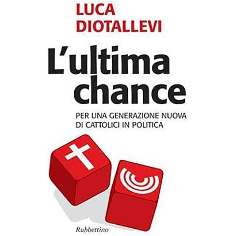 L'ultima chance: Per una generazione nuova dei cattolici in politica (Problemi aperti)