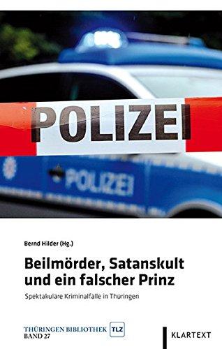 Beilmörder, Satanskult und ein falscher Prinz: Spektakuläre Kriminalfälle in Thüringen (Thüringen Bibliothek)