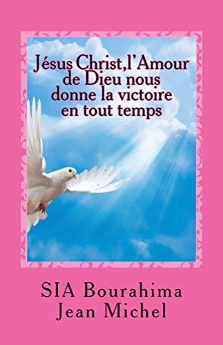 Couverture du livre Jésus Christ,l'Amour de Dieu nous donne la victoire en tout temps