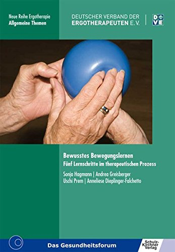 Bewusstes Bewegungslernen: Fünf Lernschritte im therapeutischen Prozess (Neue Reihe Ergotherapie)