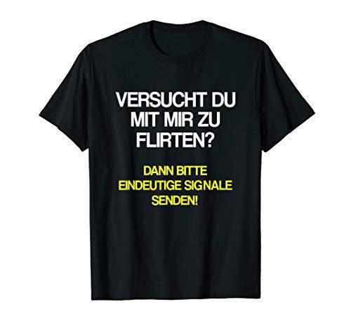 Versucht Du Mit Mir zu Flirten? T-Shirt Flirt Spruch