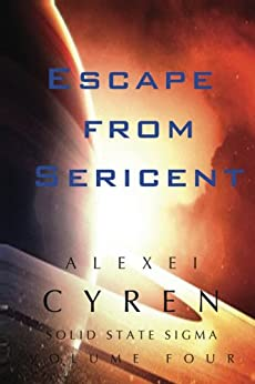 Escape from Sericent (Solid State Sigma Book 4) by [Cyren, Alexei]