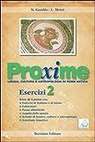 Proxime. Lingua, cultura e antropologia di Roma antica. Esercizi. Per i Licei e gli Ist. Magistrali. Con espansione online: 2