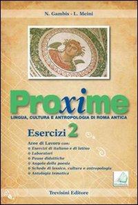 Proxime. Lingua, cultura e antropologia di Roma antica. Esercizi. Con espansione online. Per i Licei e gli Ist. Magistrali: 2