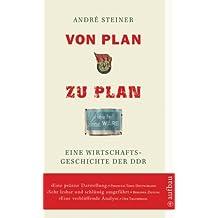 Von Plan zu Plan: Eine Wirtschaftsgeschichte der DDR