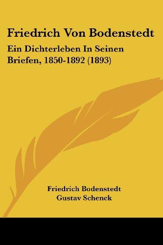 Friedrich Von Bodenstedt: Ein Dichterleben in Seinen Briefen, 1850-1892 (1893)