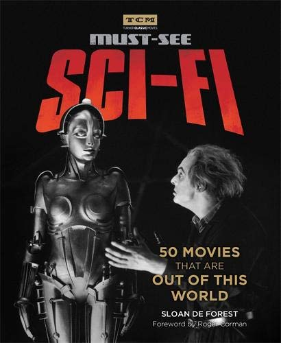Must-See Sci-fi: 50 Movies That Are Out of This World (Turner Classic Movies) Turner Classic