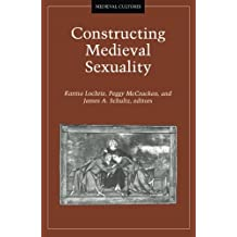 Constructing Medieval Sexuality (Medieval Cultures)