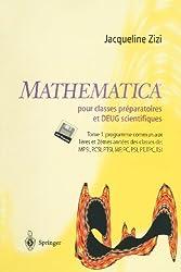 Mathématica TM pour classes préparatoires et DEUG scientifiques : Tome 1: programme commun aux 1eres et 2emes années des classes de MPSI,PCSI,MP,PC,PSI,PT,TPC,TSI PCSI, MP, PC, PSI, PT, TPC, TSI