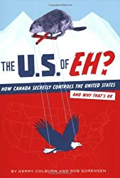 The U.S. of EH?: How Canada Secretly Controls the United States and Why That's OK by Kerry Colburn (2008-09-01)