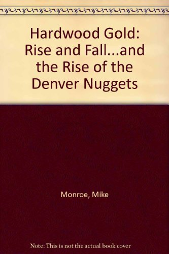 Hardwood Gold: Rise and Fall...and the Rise of the Denver Nuggets por Mike Monroe