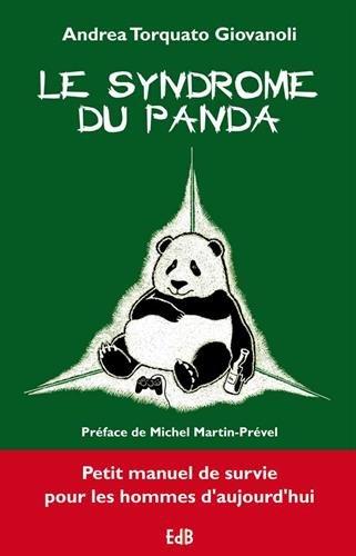 Le syndrome du panda. petit manuel de survie pour les hommes d'aujourd'hui. par Andrea Torquato Giovanoli