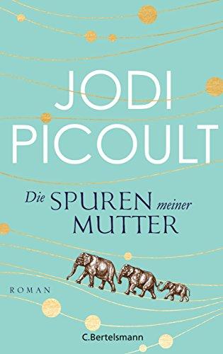 Buchseite und Rezensionen zu 'Die Spuren meiner Mutter: Roman' von Jodi Picoult