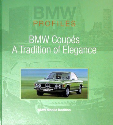 BMW Profiles 7 BMW Coupes: A Tradition of Elegance (BMW) Elegance Coupe