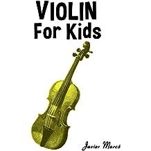 Violin for Kids: Christmas Carols, Classical Music, Nursery Rhymes, Traditional & Folk Songs! (English Edition)