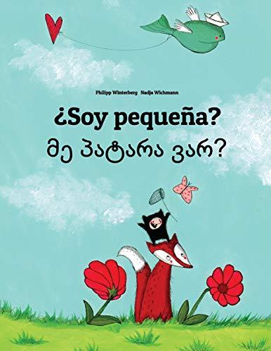 ¿Soy pequeña? Patara var?: Libro infantil ilustrado español-georgiano (Edición bilingüe)