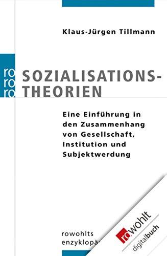 Sozialisationstheorien: Eine Einführung in den Zusammenhang von Gesellschaft, Institution und Subjektwerdung
