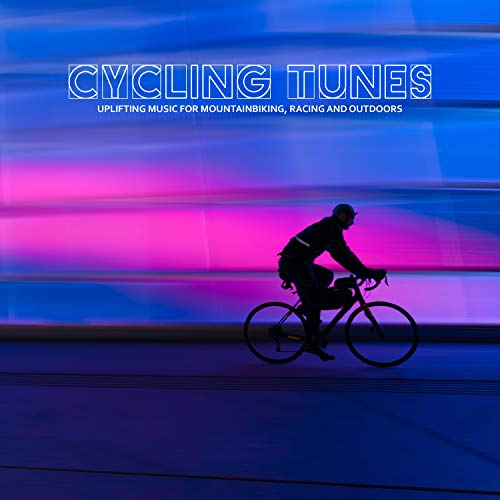 Cycling Tunes (Uplifting Music for Mountainbiking, Racing and Outdoors)