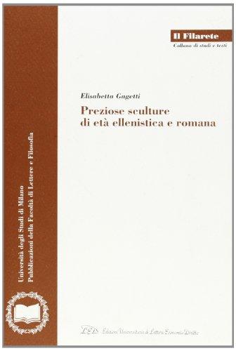 Preziose sculture di età ellenistica e romana (Il Filarete. Fac. lettere e filos.-Un. MI) por Elisabetta Gagetti