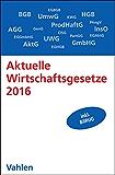 Aktuelle Wirtschaftsgesetze 2016: Die wichtigsten Wirtschaftsgesetze für Studierende (Vahlens Textausgaben)