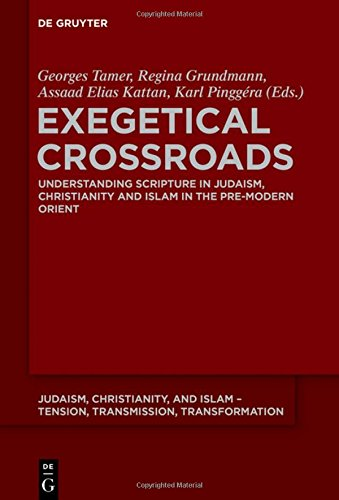 Exegetical Crossroads: Understanding Scripture in Judaism, Christianity and Islam in the Pre-Modern Orient (Judaism, Christianity, and Islam – Tension, Transmission, Transformation, Band 8)