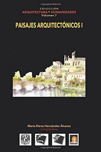 Volumen 7 Paisajes Arquitectónicos I: Volume 7 (Colección Arquitectura y Humanidades)