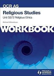 OCR AS Religious Studies Unit G572 Workbook: Religious Ethics