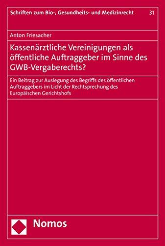 Kassenärztliche Vereinigungen als öffentliche Auftraggeber im Sinne des GWB-Vergaberechts?: Ein Beitrag zur Auslegung des Begriffs des öffentlichen Auftraggebers ... zum Bio-, Gesundheits- und Medizinrecht 31)