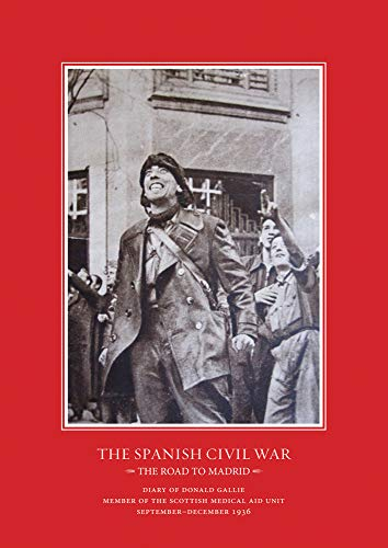 The Road to Madrid: Diary of Donald Gallie, Member of the Scottish Medical Aid Unit, Serving in the Spanish Civil War, SeptemberDecember 1936 (Canada ... Sussex Academic Studies on Contemporary Spai)