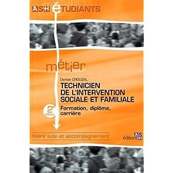 Technicien de l'intervention sociale et familiale - 2e édition: Formation, diplôme, carrière. Filière aide et accompagnement.