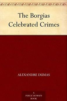 The Borgias Celebrated Crimes by [Dumas père, Alexandre]