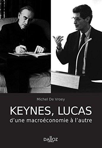 Keynes, Lucas d'une macroéconomie à l'autre: Hors collection Dalloz
