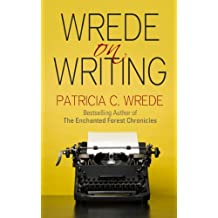 Wrede on Writing: Tips, Hints, and Opinions on Writing (English Edition)