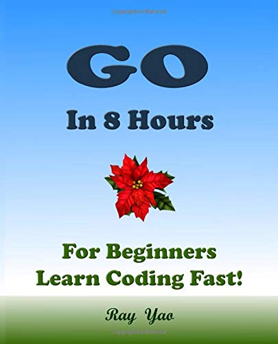Go: In 8 Hours, For Beginners, Learn Coding Fast!