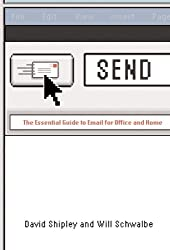 Send: The Essential Guide to Email for Office and Home by David Shipley (2007-04-10)