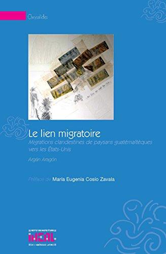 Le lien migratoire: Migrations clandestines de paysans guatémaltèques vers les États-Unis (Chrysalides) par Argán Aragón