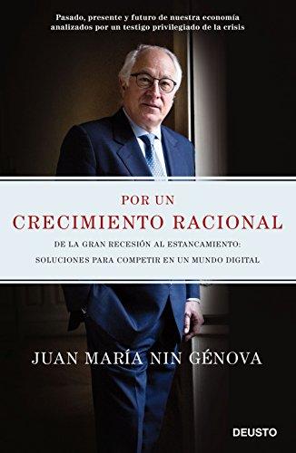 Por un crecimiento racional: De la Gran Recesión al estancamiento: soluciones para competir en un mundo digital por Juan María Nin Génova