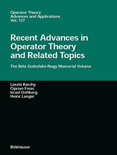 Recent Advances in Operator Theory and Related Topics: The Bela Szokefalvi-Nagy Memorial Volume (Operator Theory: Advances and Applications)