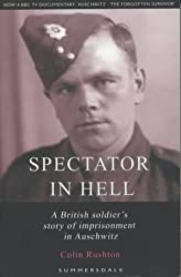 Spectator in Hell: A British Soldier's Extraordinary Story of Imprisonment in Auschwitz