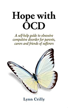 Hope with OCD: A self-help guide to obsessive compulsive disorder for parents, carers and friends of sufferers by [Crilly, Lynn]