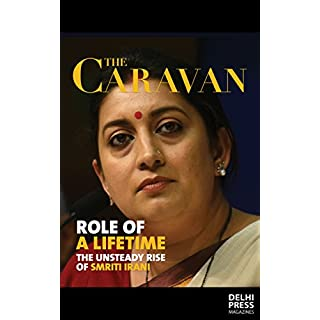 Role Of A Lifetime Smriti Irani's rise from soap star to union minister by Rohini Mohan