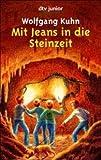 Mit Jeans in die Steinzeit. Ein Ferienabenteuer in Südfrankreich - Wolfgang Kuhn