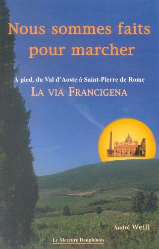 Nous sommes faits pour marcher - A pied, du Val d'Aoste  Saint-Pierre de Rome - La Via Francigena