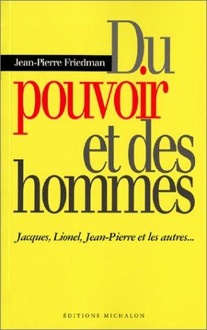 Du pouvoir et des hommes. Jacques, Lionel, Jean-Pierre et les autres... par Jean-Pierre Friedman