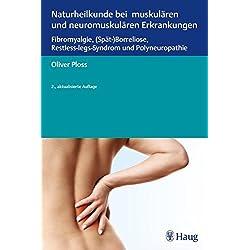Naturheilkunde bei muskulären und neuromuskulären Erkrankungen: Fibromyalgie, (Spät-)Borreliose, Restless-legs-Syndrom und Polyneuropathie