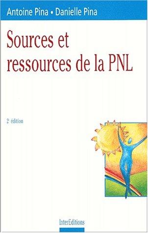 Sources et ressources de la PNL. 2ème édition par Antoine Pina, Danielle Pina