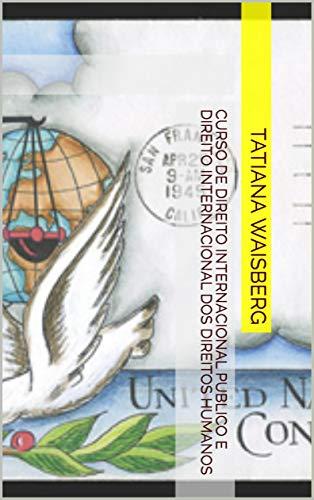 Curso de Direito Internacional Público e Direito Internacional dos Direitos Humanos (1) (Portuguese Edition) por Tatiana Waisberg